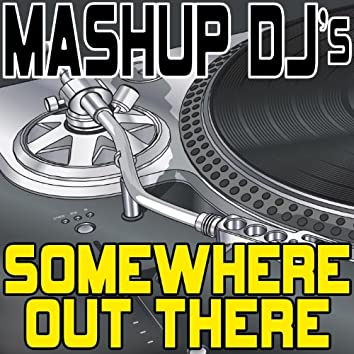 Somewhere Out There (Remix Tools For Mash-Ups)