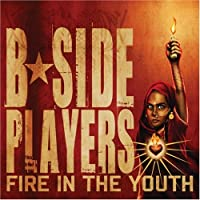 Fire in the Youth by B Side Players (2007-07-09)