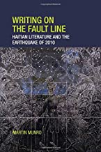 Writing on the Fault Line: Haitian Literature and the Earthquake of 2010 (Contemporary French and Francophone Cultures LUP)