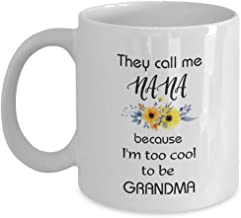 They Call Me Nana Because I'm Too Cool to Be Grandma - Gift, Present For Mother, Personalized, Coffee Mug, Tea, Cup, Funny, Novelty, Lover, Mother's D