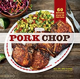 Pork Chop: 60 Recipes for Living High On the Hog by [Ray Lampe, Jody Horton]