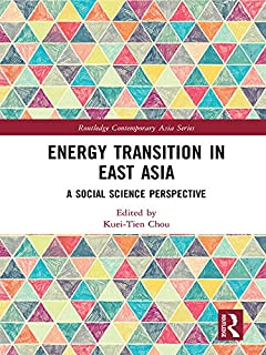 Energy Transition in East Asia: A Social Science Perspective (Routledge Contemporary Asia Series)