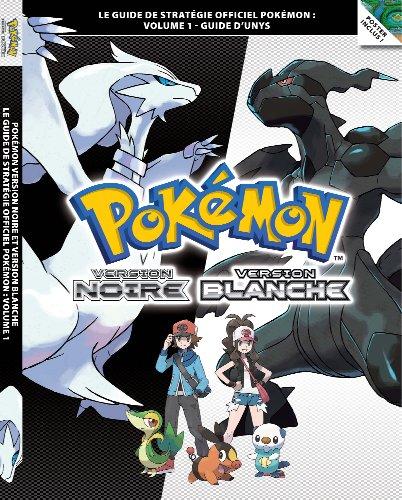 Pokémon Version Noire et Pokémon Version Blanche Volume 1 - Le guide de stratégie officiel Pokémon