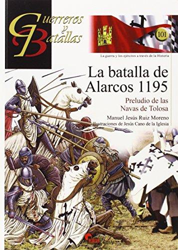 La batalla de Alarcos 1195: Preludio de las Navas de Tolosa (Guerreros y Batallas)