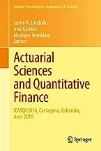 Actuarial Sciences and Quantitative Finance: ICASQF2016, Cartagena, Colombia, June 2016 (Springer Proceedings in Mathematics & Statistics Book 214)