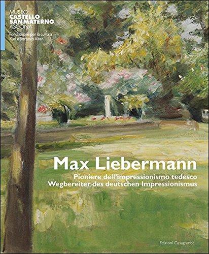 Max Lieberman: Pioniere dell'impressionismo tedesco. Wegbereiter der deutschen Impressionismus (Arte e fotografia)