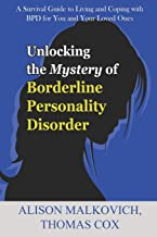 Unlocking the Mystery of Borderline Personality Disorder: A Survival Guide to Living and Coping with BPD for You and Your Loved Ones