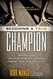 Becoming a True Champion: Achieving Athletic Excellence from the Inside Out