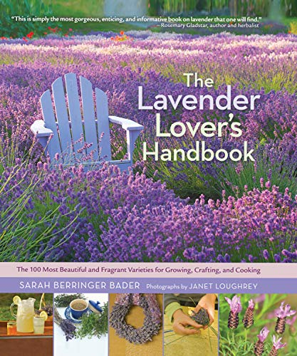 Lavender Lover's Handbook: The 100 Most Beautiful and Fragrant Varieties for Growing, Crafting, and Cooking