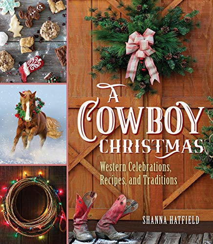 A Cowboy Christmas: Western Celebrations, Recipes, and Traditions