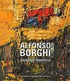 Alfonso Borghi. Universo materico. Ediz. illustrata