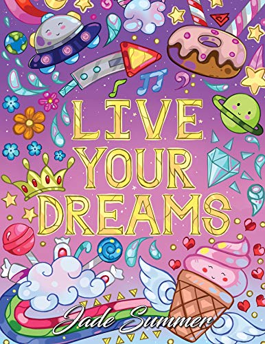 Live Your Dreams: An Adult Coloring Book with Fun Inspirational Quotes, Adorable Kawaii Doodles, and Positive Affirmations for Relaxation (Inspirational Coloring Books)