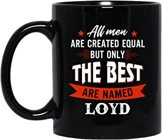 Personalized Coffee Mug for Loyd - All Men Are Created Equal But Only The Best Are NamedLoyd Coffee Mug - Anniversary Xmas, Birthday Gift for Loyd, 11Oz Black Tea Cup