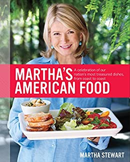 Martha's American Food: A Celebration of Our Nation's Most Treasured Dishes, from Coast to Coast : A Cookbook by [Martha Stewart]