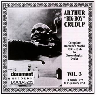"Arthur ""Big Boy"" Crudup Vol. 3 1949-1952"