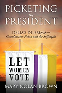 Picketing the President: Delia's Dilemma - Grandmother Nolan and the Suffragists