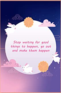 Stop waiting for good things to happen, go out and make them happen - notebook: Great for Journal - Notebooks With quotes
