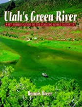 Utah's Green River: A Flyfisher's Guide to the Flaming George Tailwater