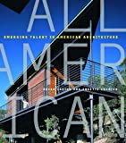 All American: Emerging Talent in Amer: Emerging Talent in American Architecture