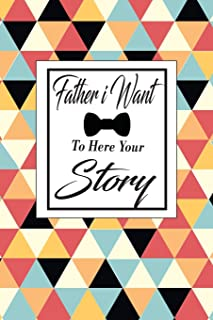 Father i Want To Here Your Story: A dad's guided journal or Notebook for his childhood and teenage memories of his early l...