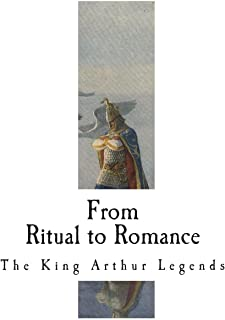 From Ritual to Romance: The Roots of the King Arthur Legends