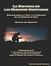 La Historia de las Misiones Cristianas (Edición del Maestro): Reconociendo la Vida y la Fidelidad de los Siervos de Dios (Spanish Edition)