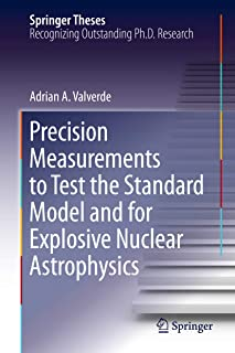 Precision Measurements to Test the Standard Model and for Explosive Nuclear Astrophysics (Springer Theses)