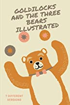 Goldilocks and the Three Bears (Illustrated): Seven Different Versions