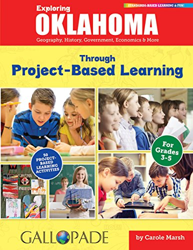 Download Exploring Oklahoma Through Project-Based Learning: Geography, History, Government, Economics & More (Oklahoma Experience) 0635123606