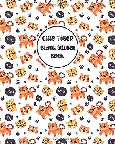 Cute Tiger Blank Sticker Book: Tiger Blank Sticker Book Collection Album Jungle Animals,Funny Cute Animals Tiger Blank Sticker Album For Girl,Sticker ... Book)Animals Blank Sticker Collection Books