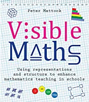 Visible Maths: Using representations and structure to enhance mathematics teaching in schools Front Cover