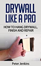 Drywall Like A Pro: How To Hang Drywall, Repair And Finish With Texture: How To Drywall Like A Professional - Follow Our Guide Which Covers How To Install Drywall, Drywall Repair And Drywall Texture