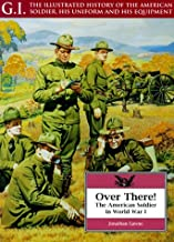 Over There!: The American Soldier in World War I (G.I. Series. the Illustrated History of the American Soldier, His Uniform and His Equipment)