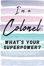 I'm a Colonel. What's Your Superpower?: Blank Lined Journal Notebook Gift for Colonel Friend, Coworker, Boss
