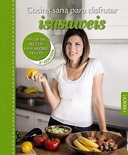 Cocina sana para disfrutar. Isasaweis. Más De 100 Recetas Y Sus Mejores Trucos (Libros Singulares)