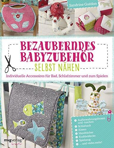 Bezauberndes Babyzubehör selbst nähen: Individuelle Accessoires für Bad, Schlafzimmer und zum Spielen