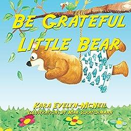 Be Grateful Little Bear by [Kara Evelyn-McNeil, Max Scratchmann]