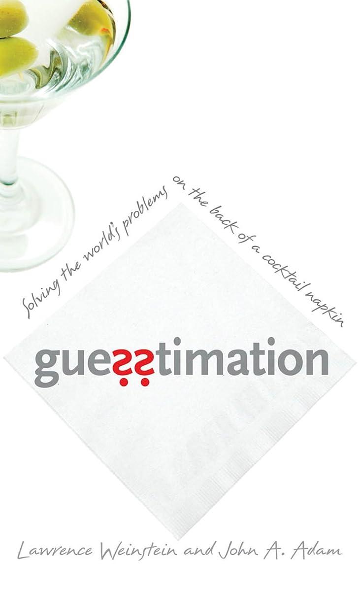 決して縫う心理的Guesstimation: Solving the World's Problems on the Back of a Cocktail Napkin (English Edition)
