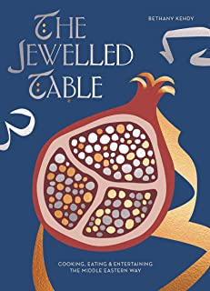 The Jewelled Table: Cooking, Eating and Entertaining the Middle Eastern Way
