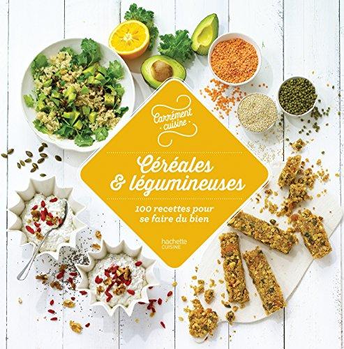 Céréales et légumineuses 100 recettes pour se faire du bien
