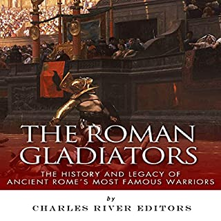 The Roman Gladiators: The History and Legacy of Ancient Rome's Most Famous Warriors cover art