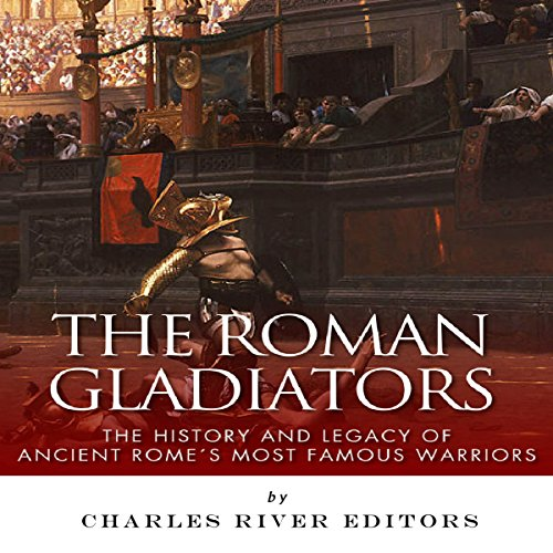 The Roman Gladiators: The History and Legacy of Ancient Rome's Most Famous Warriors audiobook cover art