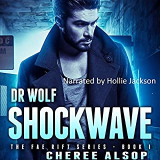Dr. Wolf: Shockwave     The Fae Rift Series, Book 1              By:                                                                                                                                 Cheree Lynn Alsop                               Narrated by:                                                                                                                                 Hollie Jackson                      Length: 5 hrs and 18 mins     4 ratings     Overall 4.0