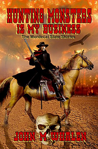 Hunting Monsters Is My Business: The Mordecai Slate Stories by [John Whalen]