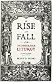 The Rise and Fall of the Incomparable Liturgy: The Book of Common Prayer, 1559-1906 (Alcuin Club Collections)
