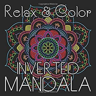 Relax & Color INVERTED MANDALA: White Lines Coloring of 40 Hand-Drawn Mandalas for Adults Relaxation on Square Format (8.5 x 8.5 inch) (Inverted Mandala Coloring Book)