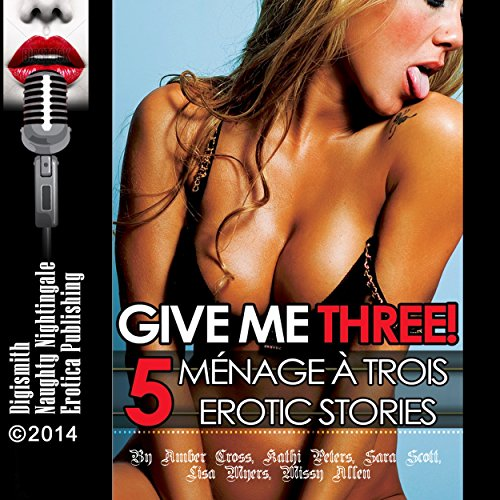 Give Me Three! 5 FFM Ménage à Trois Erotica Stories audiobook cover art
