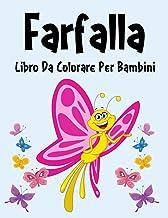 Farfalla Libro da Colorare: Libro da Colorare Farfalla per Ragazzi, Ragazze e Bambini dai 2 agli 12 Anni in su (Italian Ed...