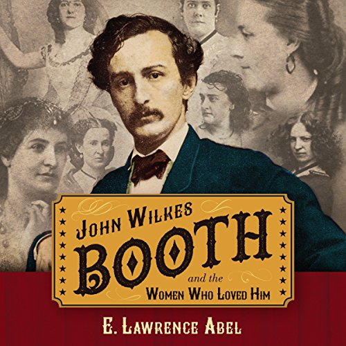 John Wilkes Booth and the Women Who Loved Him audiobook cover art