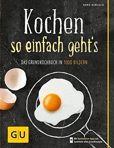 Kochen - so einfach geht's: Das Grundkochbuch in 1000 Bildern...